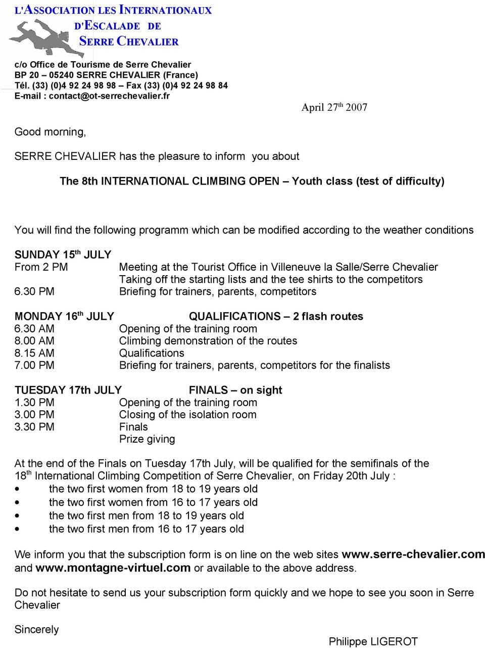 fr April 27 th 2007 Good morning, SERRE CHEVALIER has the pleasure to inform you about The 8th INTERNATIONAL CLIMBING OPEN Youth class (test of difficulty) You will find the following programm which