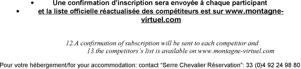A confirmation of subscription will be sent to each competitor and 13.