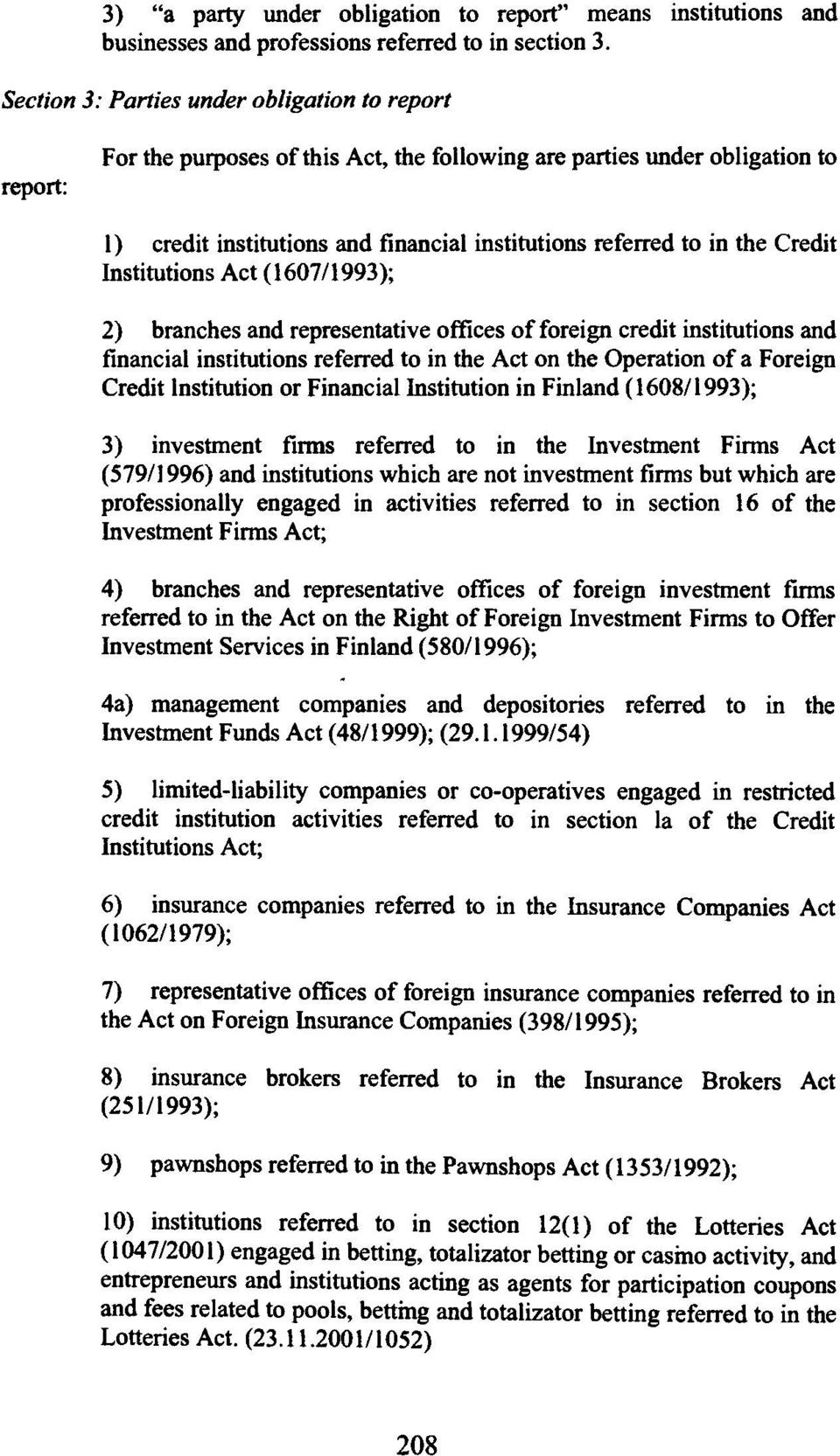 Credit Institutions Act (1607/1993); 2) branches and representative offices of foreign credit institutions and financial institutions referred to in the Act on the Operation of a Foreign Credit