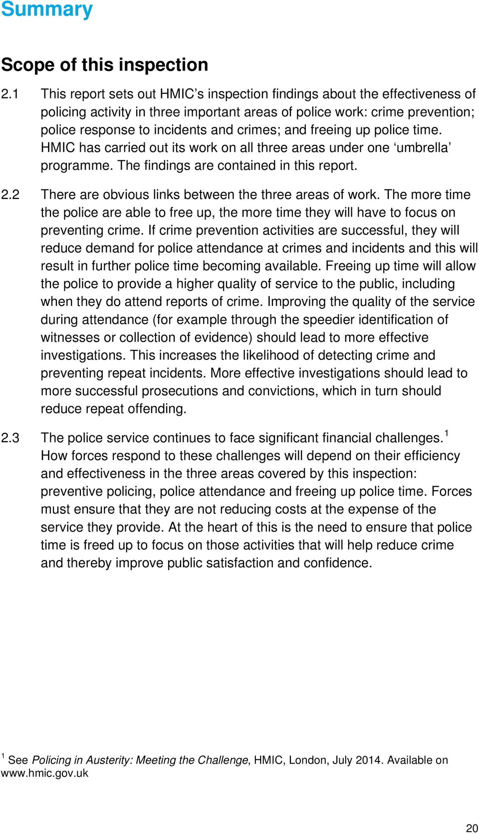 freeing up police time. HMIC has carried out its work on all three areas under one umbrella programme. The findings are contained in this report. 2.