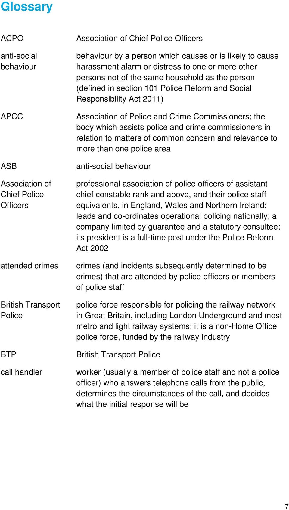 Act 2011) Association of Police and Crime Commissioners; the body which assists police and crime commissioners in relation to matters of common concern and relevance to more than one police area