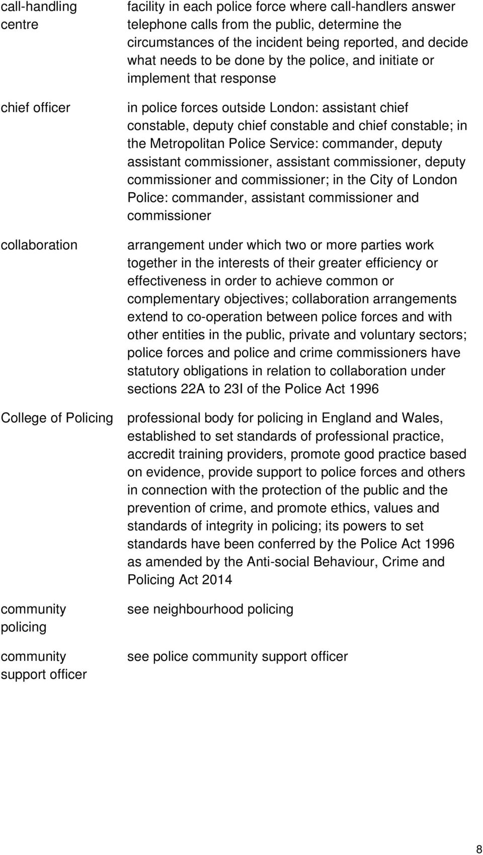 chief constable, deputy chief constable and chief constable; in the Metropolitan Police Service: commander, deputy assistant commissioner, assistant commissioner, deputy commissioner and