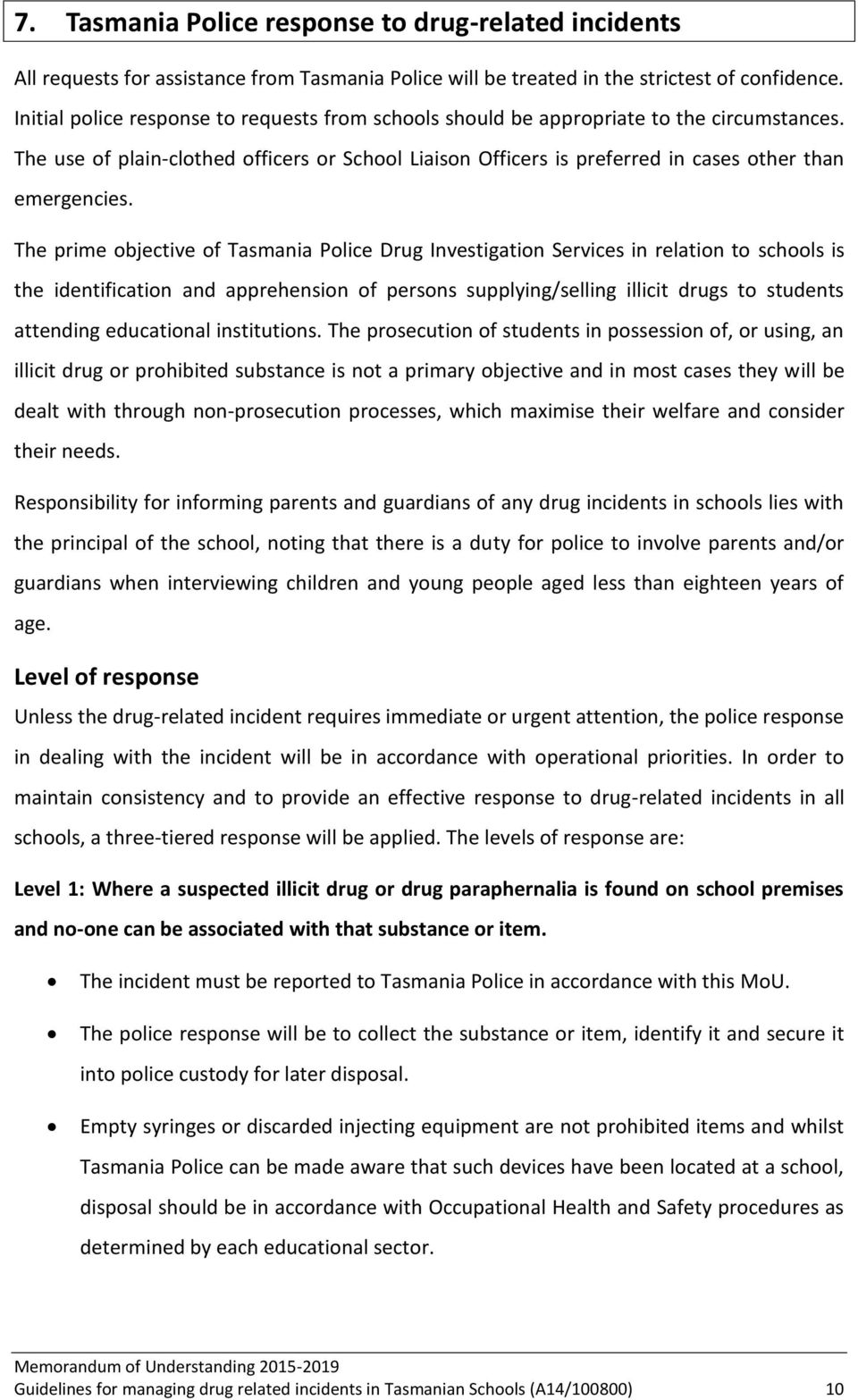 The prime objective of Tasmania Police Drug Investigation Services in relation to schools is the identification and apprehension of persons supplying/selling illicit drugs to students attending