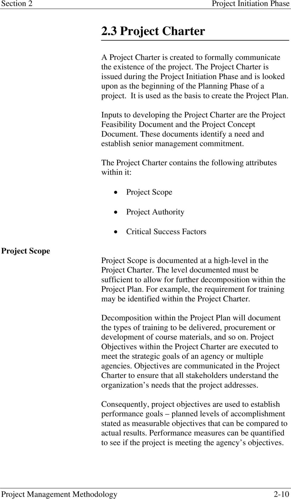 Inputs to developing the Project Charter are the Project Feasibility Document and the Project Concept Document. These documents identify a need and establish senior management commitment.
