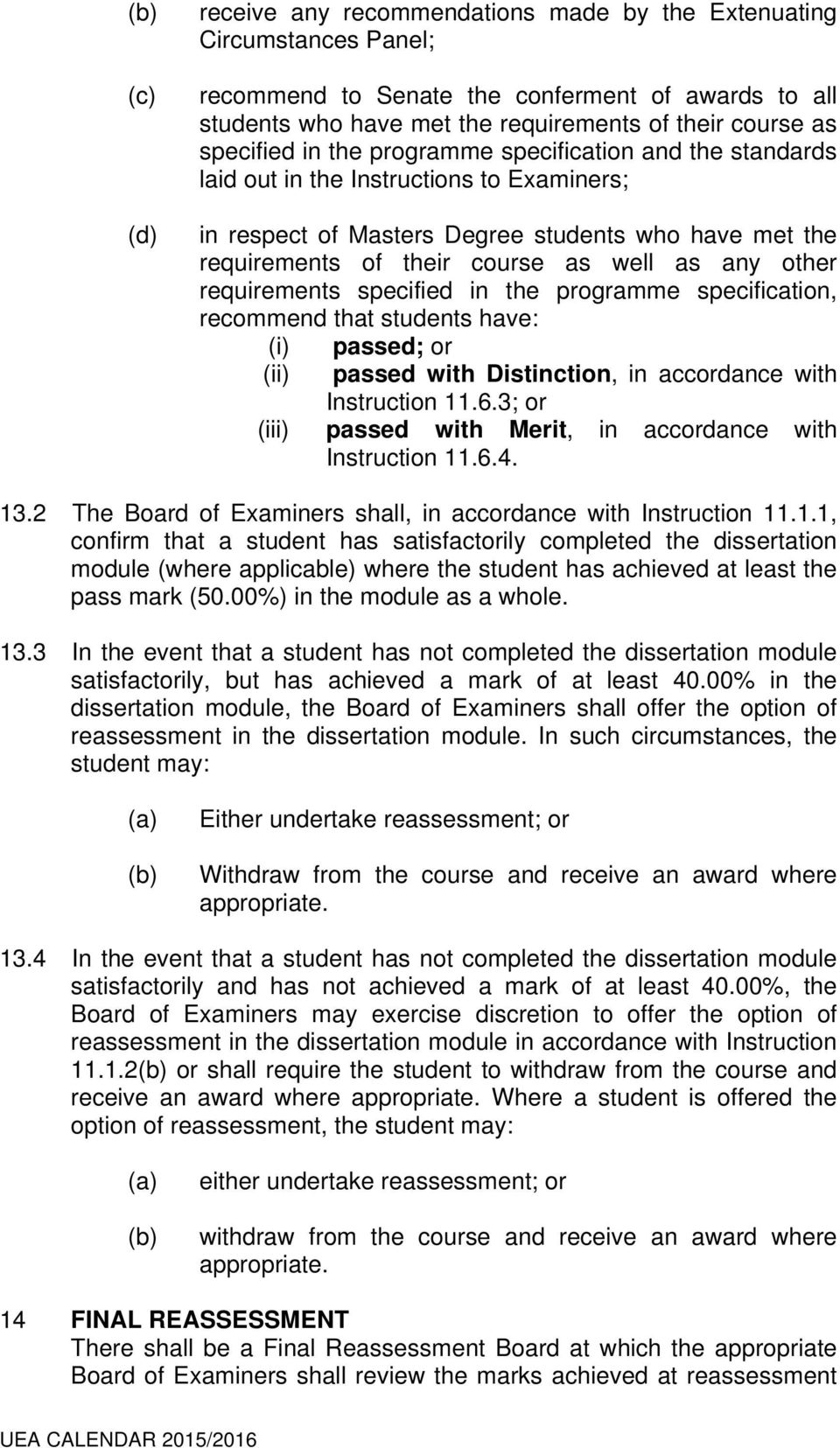 requirements specified in the programme specification, recommend that students have: (i) (ii) passed; or passed with Distinction, in accordance with Instruction 11.6.