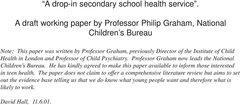 Institute of Child Health in London and Professor of Child Psychiatry. Professor Graham now leads the National Children s Bureau.