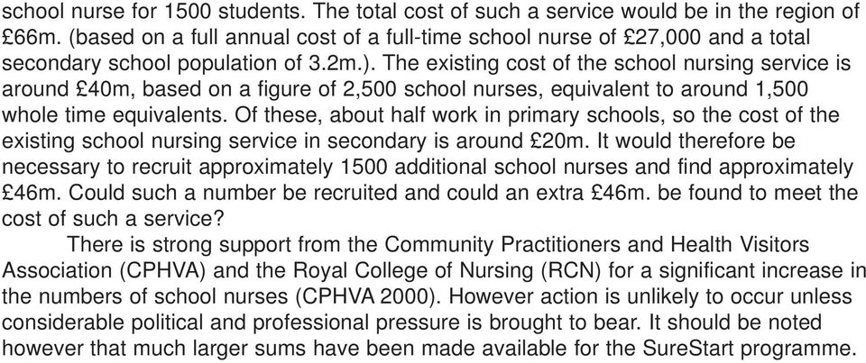 The existing cost of the school nursing service is around 40m, based on a figure of 2,500 school nurses, equivalent to around 1,500 whole time equivalents.