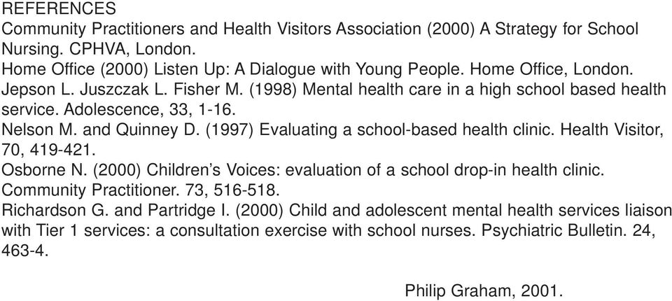 (1997) Evaluating a school-based health clinic. Health Visitor, 70, 419-421. Osborne N. (2000) Children s Voices: evaluation of a school drop-in health clinic. Community Practitioner.