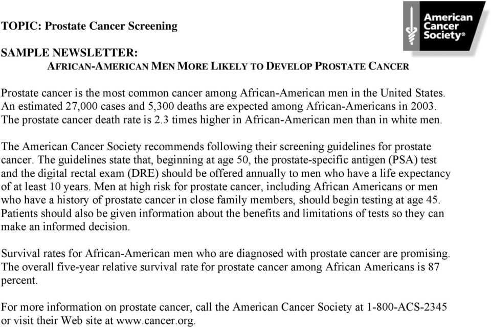The American Cancer Society recommends following their screening guidelines for prostate cancer.