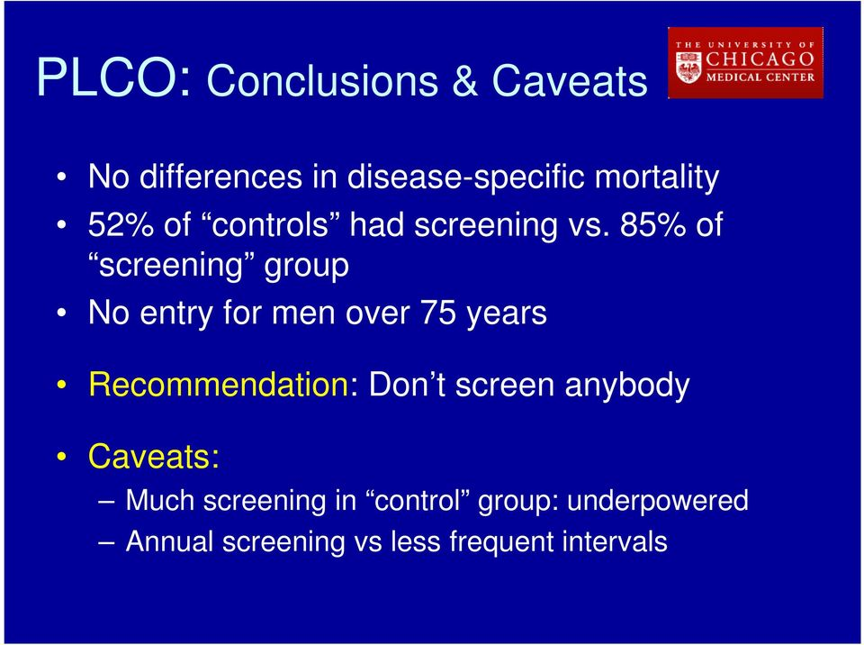 85% of screening group No entry for men over 75 years Recommendation: Don