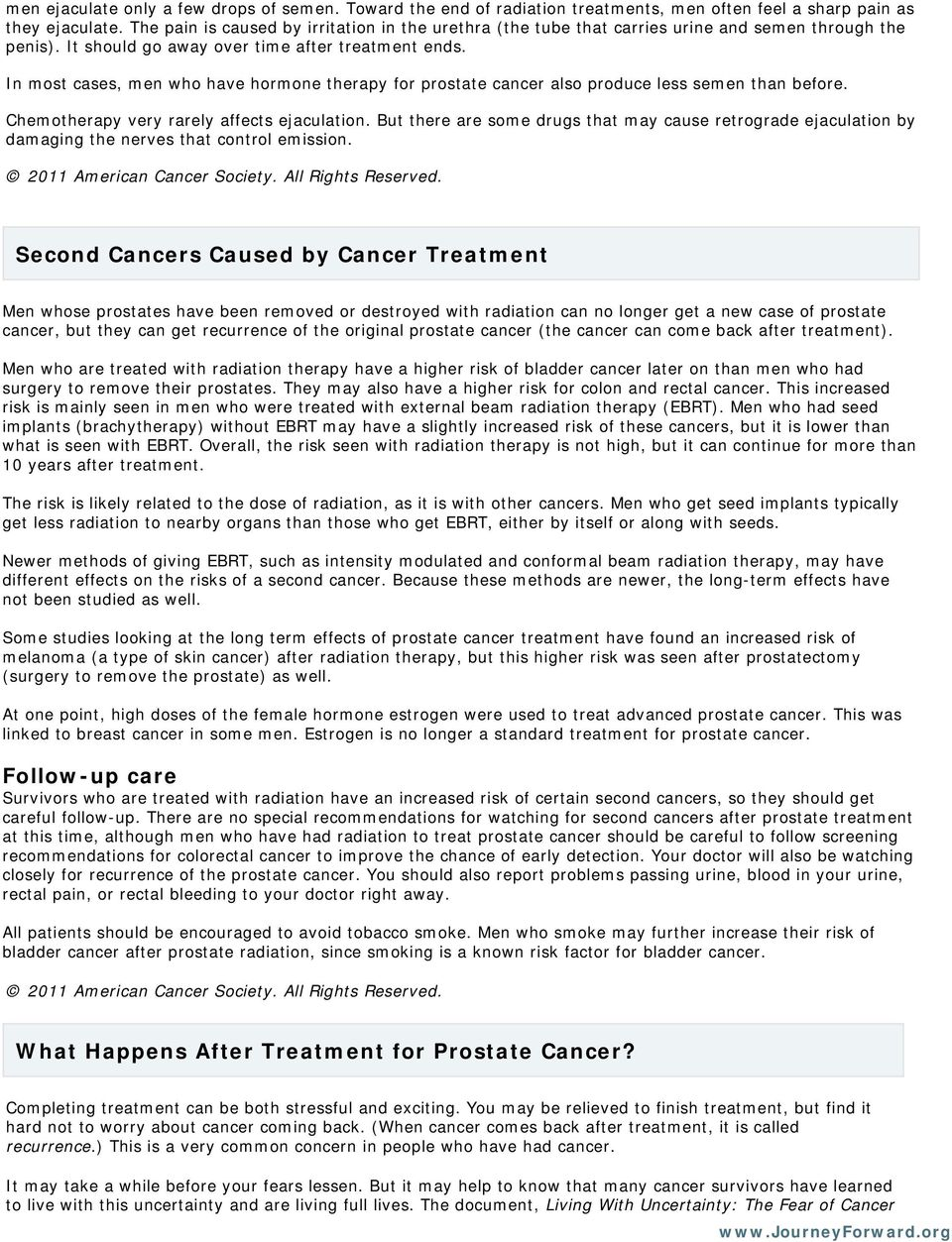 In most cases, men who have hormone therapy for prostate cancer also produce less semen than before. Chemotherapy very rarely affects ejaculation.