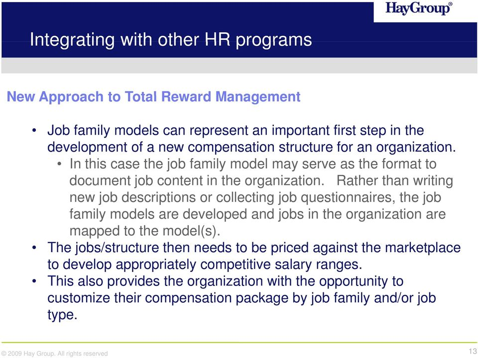 Rather than writing new job descriptions or collecting job questionnaires, the job family models are developed and jobs in the organization are mapped to the model(s).