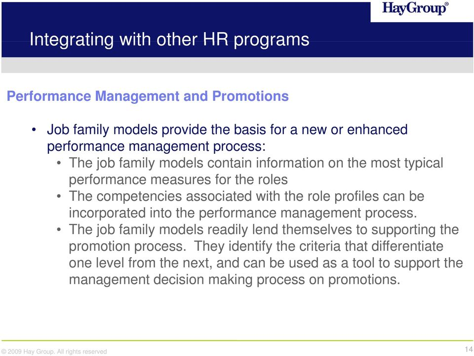 profiles can be incorporated into the performance management process. The job family models readily lend themselves to supporting the promotion process.