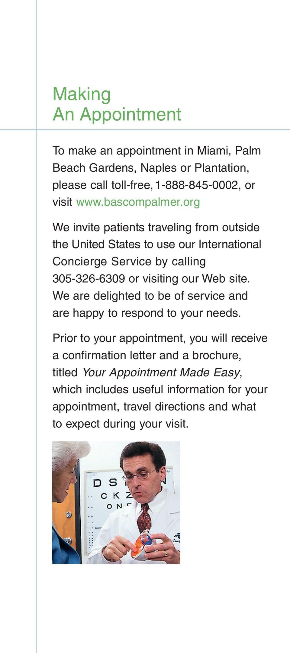 org We invite patients traveling from outside the United States to use our International Concierge Service by calling 305-326-6309 or visiting our Web site.