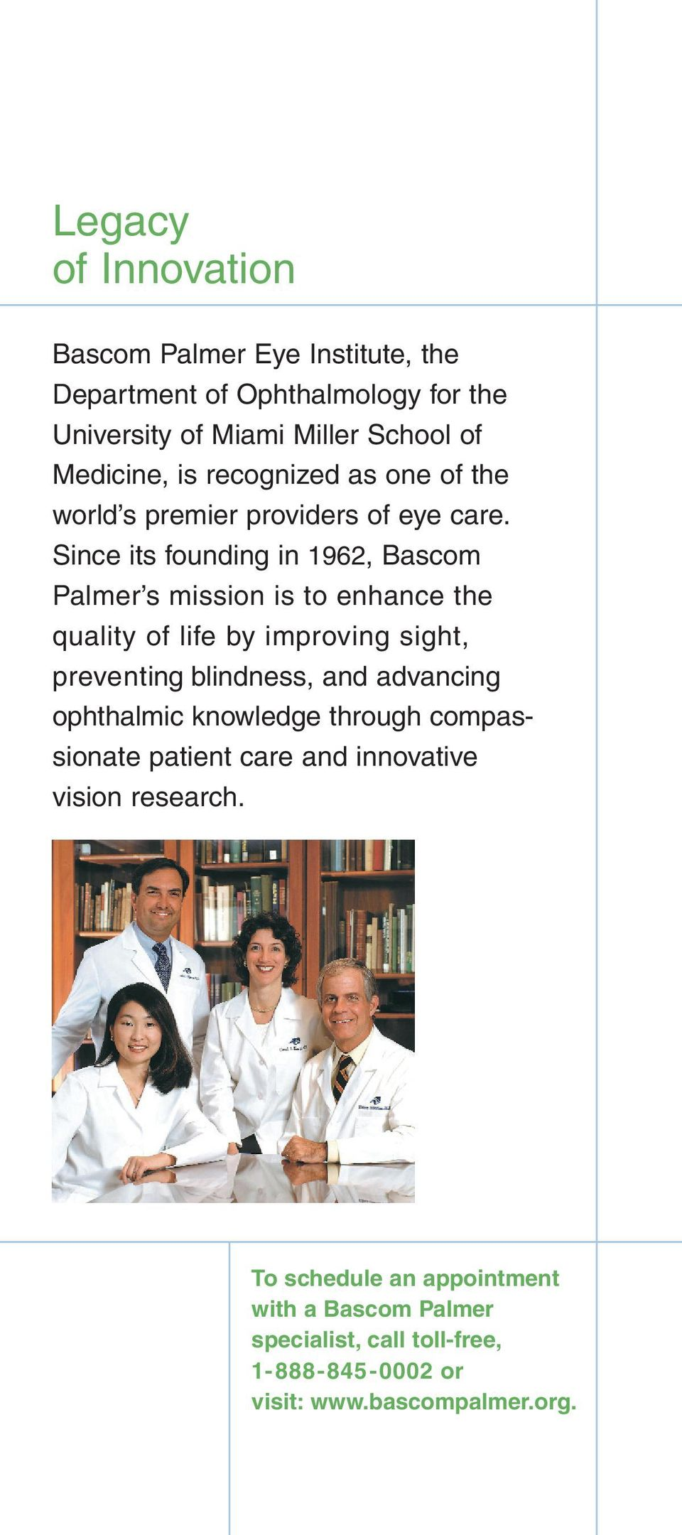 Since its founding in 1962, Bascom Palmer s mission is to enhance the quality of life by improving sight, preventing blindness, and