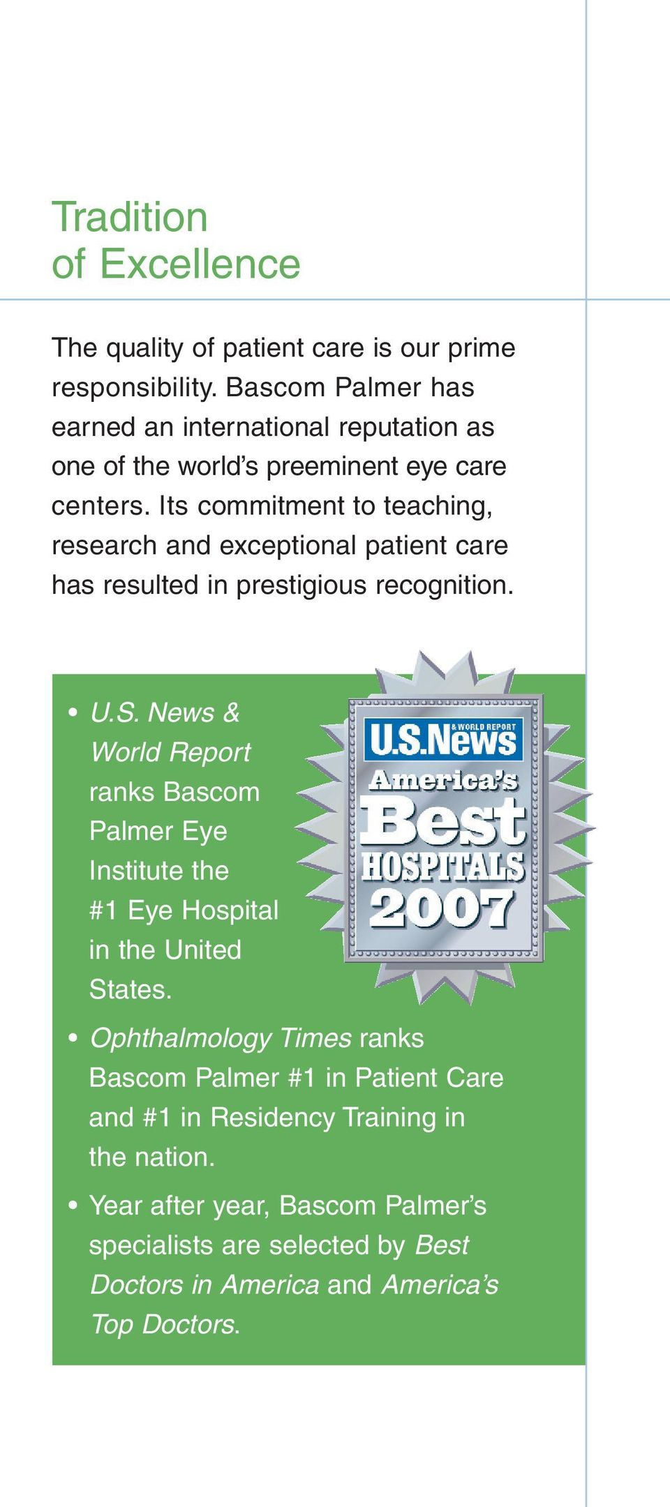 Its commitment to teaching, research and exceptional patient care has resulted in prestigious recognition. U.S.