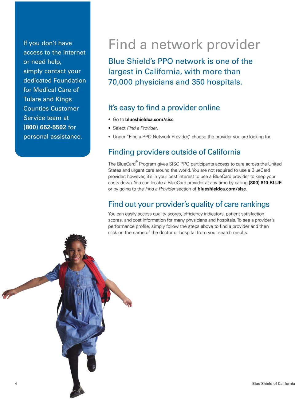 It s easy to find a provider online Go to blueshieldca.com/sisc. Select Find a Provider. Under Find a PPO Network Provider, choose the provider you are looking for.