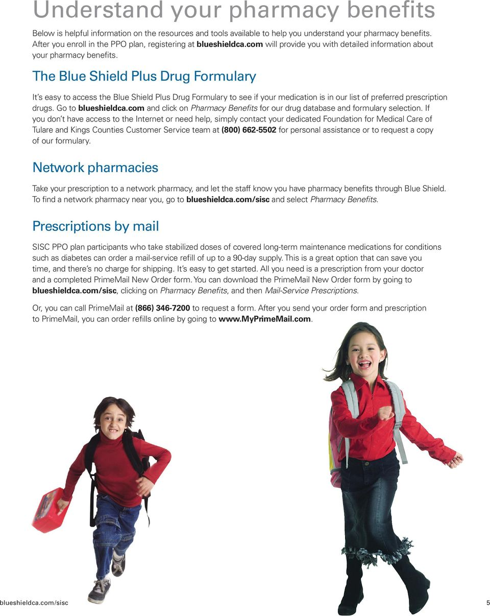 The Blue Shield Plus Drug Formulary It s easy to access the Blue Shield Plus Drug Formulary to see if your medication is in our list of preferred prescription drugs. Go to blueshieldca.