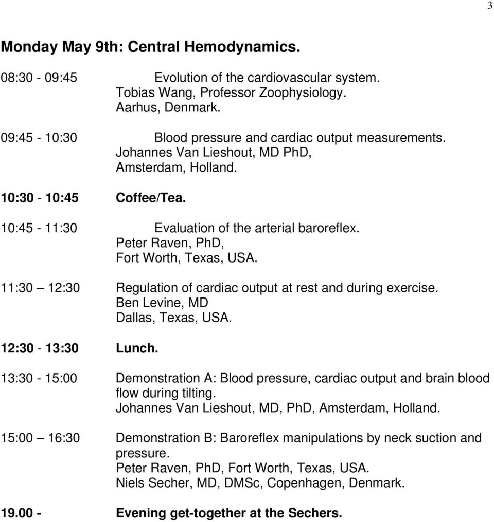 Peter Raven, PhD, Fort Worth, Texas, USA. 11:30 12:30 Regulation of cardiac output at rest and during exercise. Ben Levine, MD Dallas, Texas, USA. 12:30-13:30 Lunch.