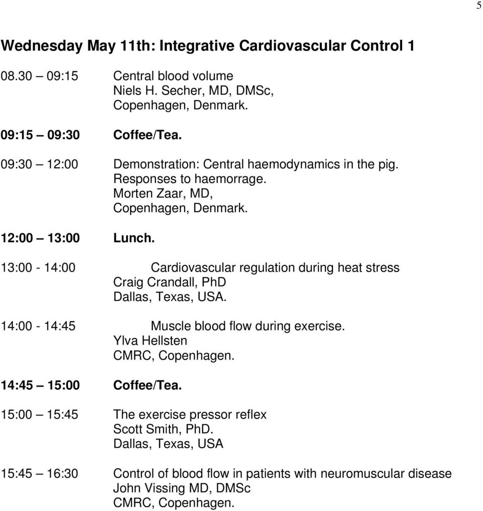 13:00-14:00 Cardiovascular regulation during heat stress Craig Crandall, PhD Dallas, Texas, USA. 14:00-14:45 Muscle blood flow during exercise.