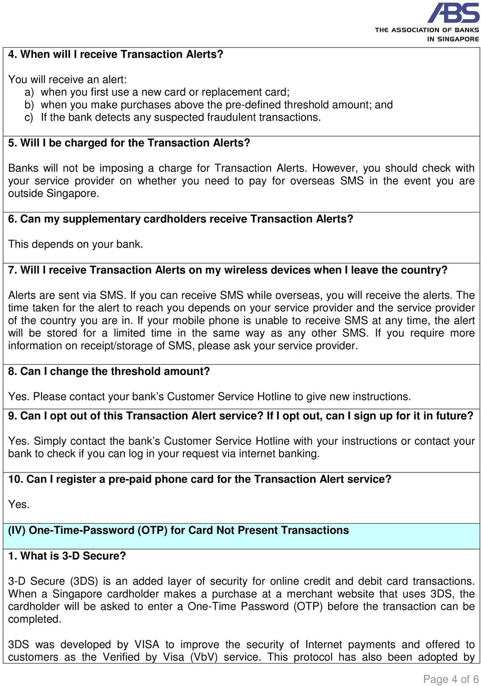 transactions. 5. Will I be charged for the Transaction Alerts? Banks will not be imposing a charge for Transaction Alerts.