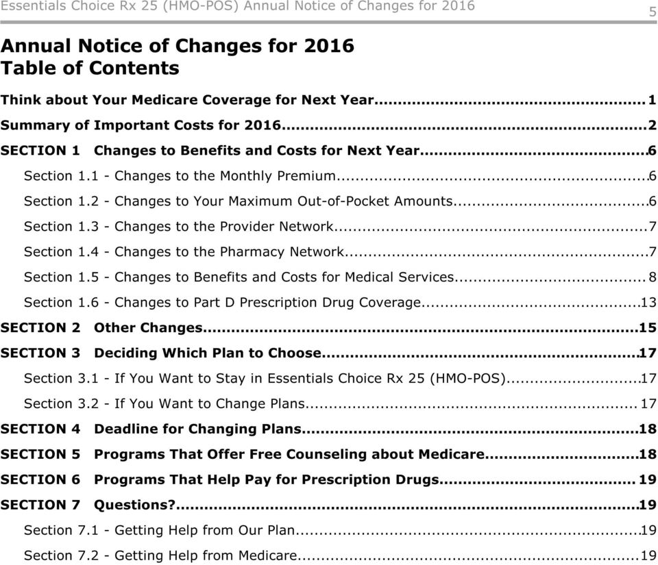 4 - Changes to the Pharmacy Network...7 Section 1.5 - Changes to Benefits and Costs for Medical Services... 8 Section 1.6 - Changes to Part D Prescription Drug Coverage...13 SECTION 2 Other Changes.
