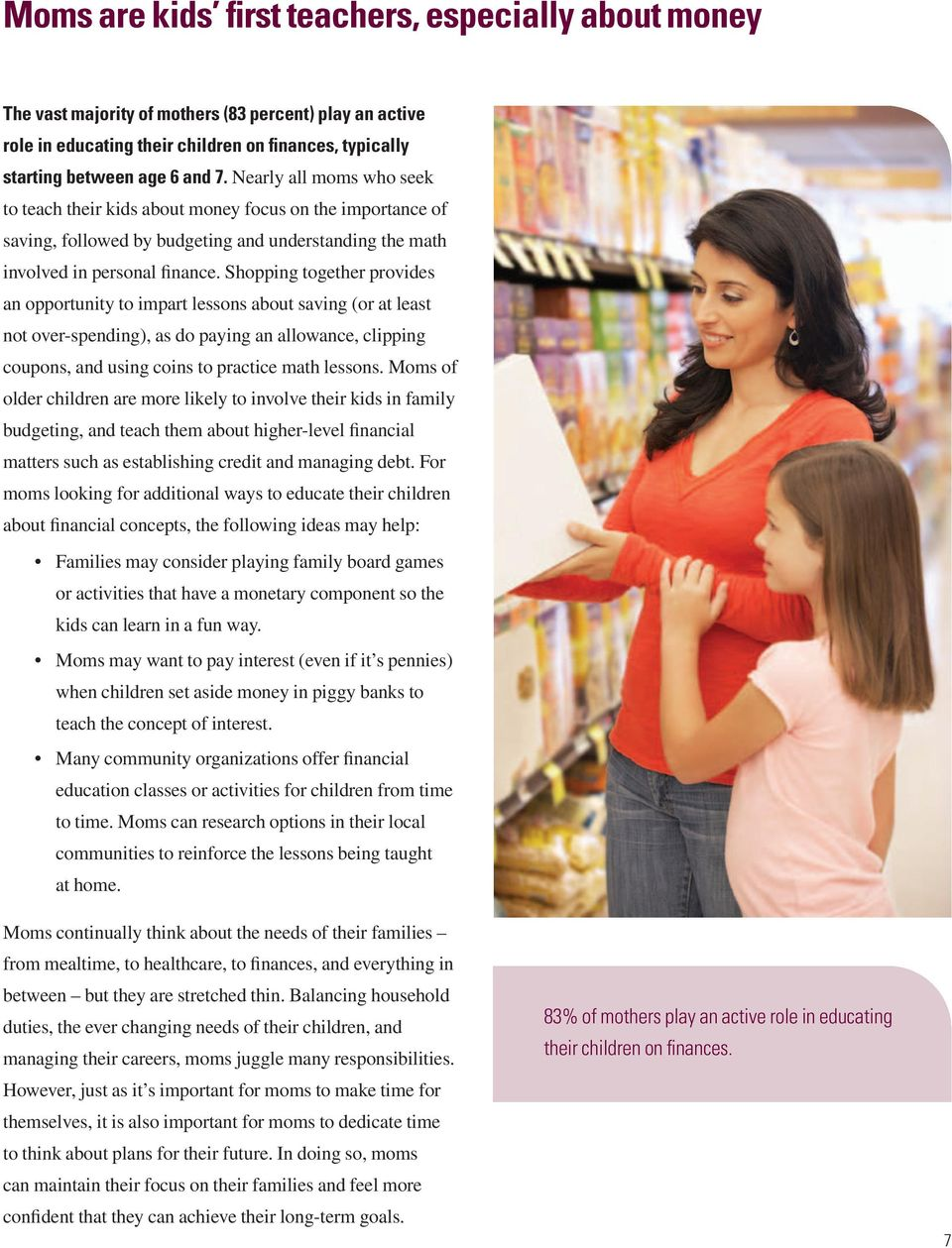 Shopping together provides an opportunity to impart lessons about saving (or at least not over-spending), as do paying an allowance, clipping coupons, and using coins to practice math lessons.