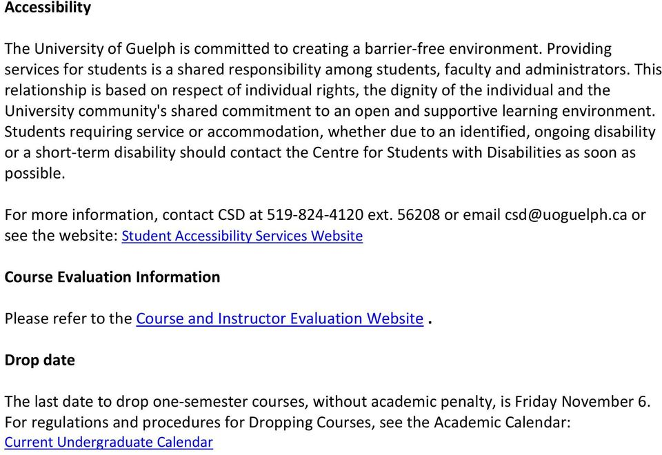 Students requiring service or accommodation, whether due to an identified, ongoing disability or a short-term disability should contact the Centre for Students with Disabilities as soon as possible.