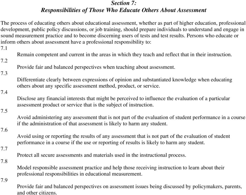 Persons who educate or inform others about assessment have a professional responsibility to: 7.1 Remain competent and current in the areas in which they teach and reflect that in their instruction. 7.2 Provide fair and balanced perspectives when teaching about assessment.