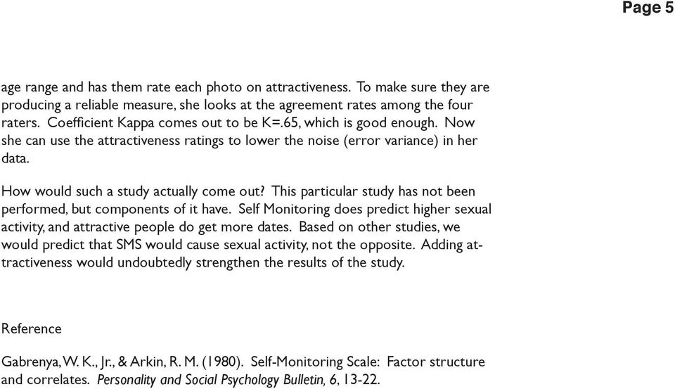 This particular study has not been performed, but components of it have. Self Monitoring does predict higher sexual activity, and attractive people do get more dates.