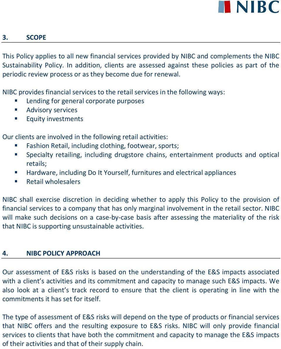NIBC provides financial services to the retail services in the following ways: Lending for general corporate purposes Advisory services Equity investments Our clients are involved in the following