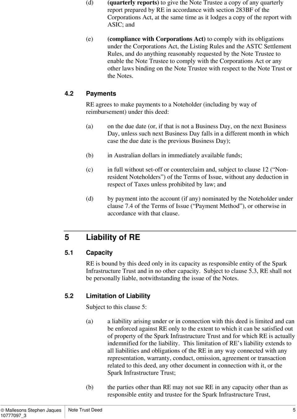 requested by the Note Trustee to enable the Note Trustee to comply with the Corporations Act or any other laws binding on the Note Trustee with respect to the Note Trust or the Notes. 4.