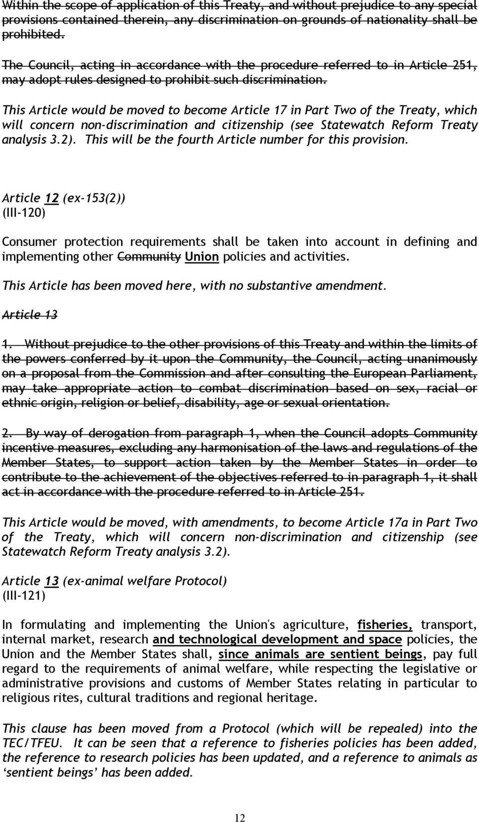 This Article would be moved to become Article 17 in Part Two of the Treaty, which will concern non-discrimination and citizenship (see Statewatch Reform Treaty analysis 3.2).