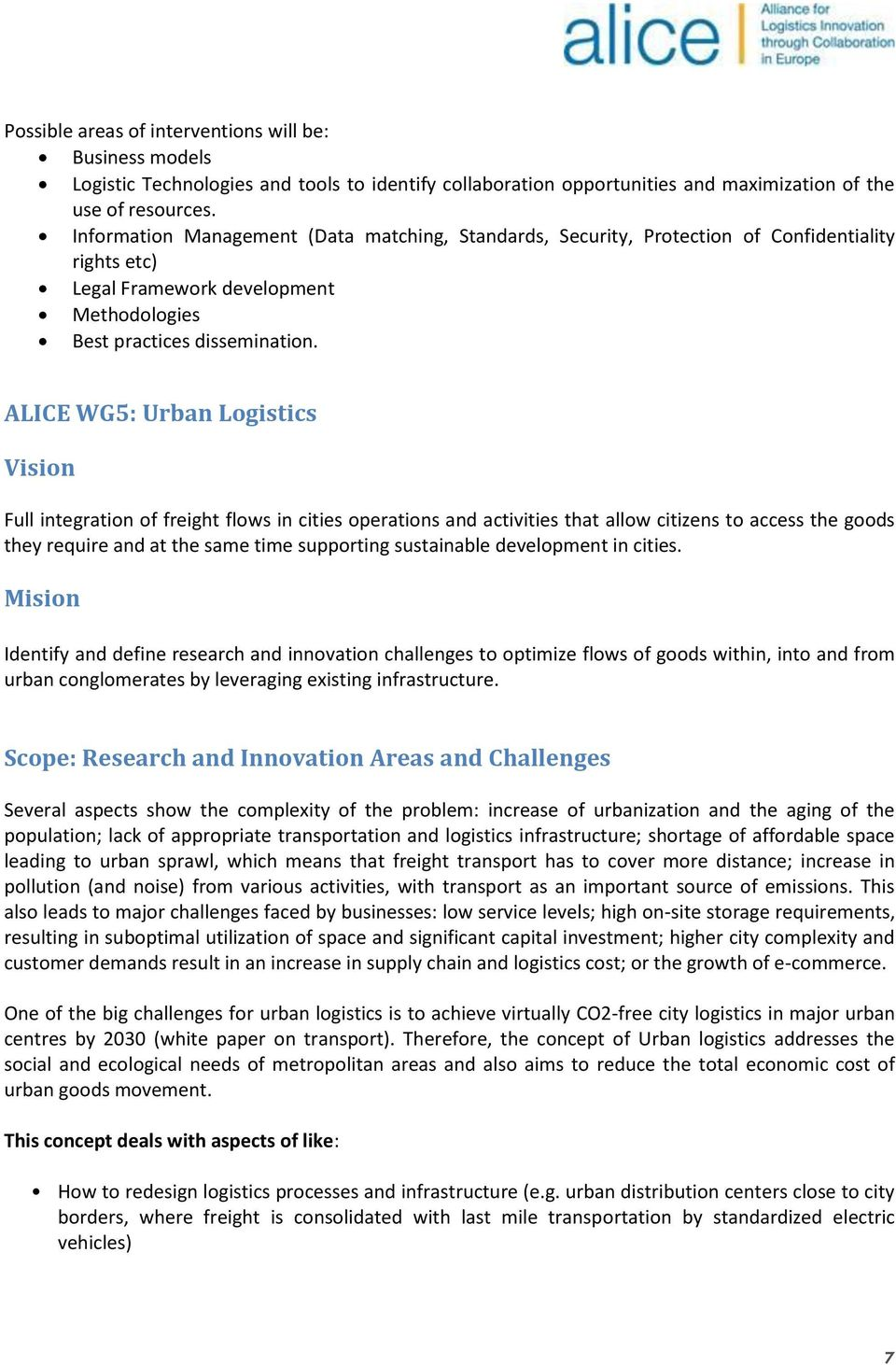 ALICE WG5: Urban Logistics Full integration of freight flows in cities operations and activities that allow citizens to access the goods they require and at the same time supporting sustainable