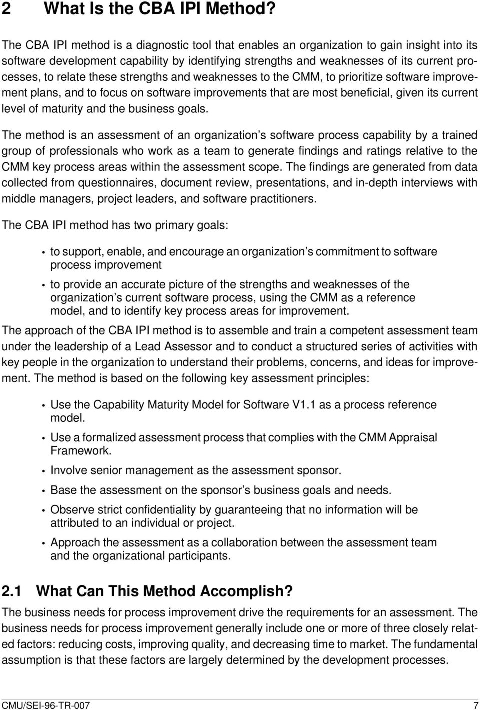 relate these strengths and weaknesses to the CMM, to prioritize software improvement plans, and to focus on software improvements that are most beneficial, given its current level of maturity and the