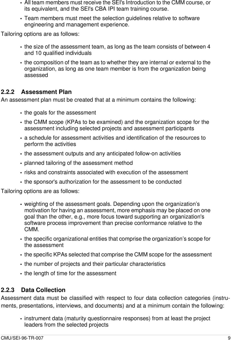 Tailoring options are as follows: the size of the assessment team, as long as the team consists of between 4 and 10 qualified individuals the composition of the team as to whether they are internal