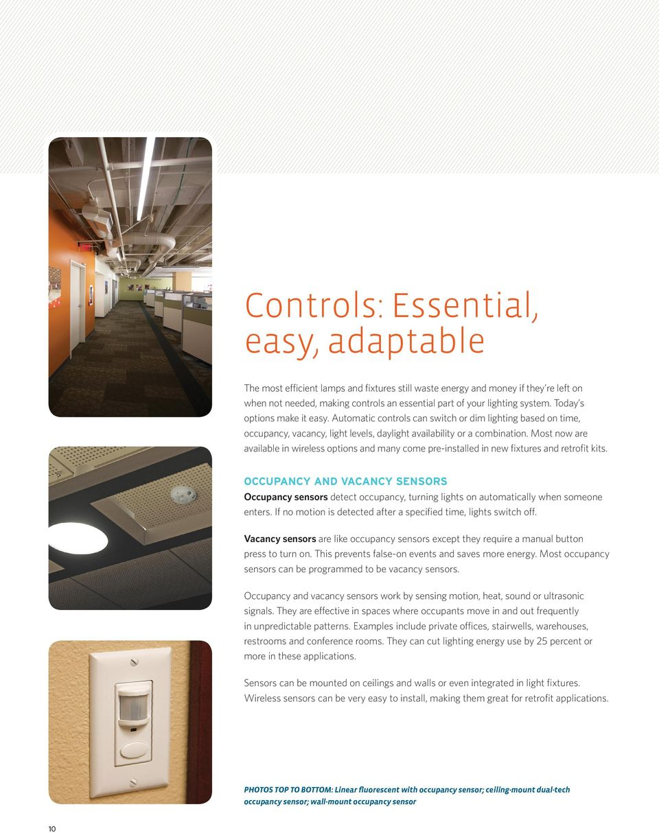 Most now are available in wireless options and many come pre-installed in new fixtures and retrofit kits.