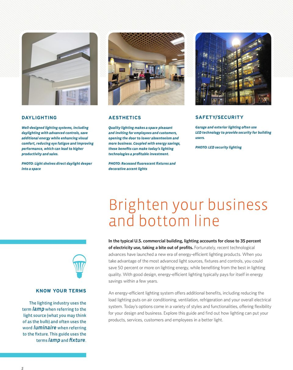 Quality lighting makes a space pleasant and inviting for employees and customers, opening the door to lower absenteeism and more business.