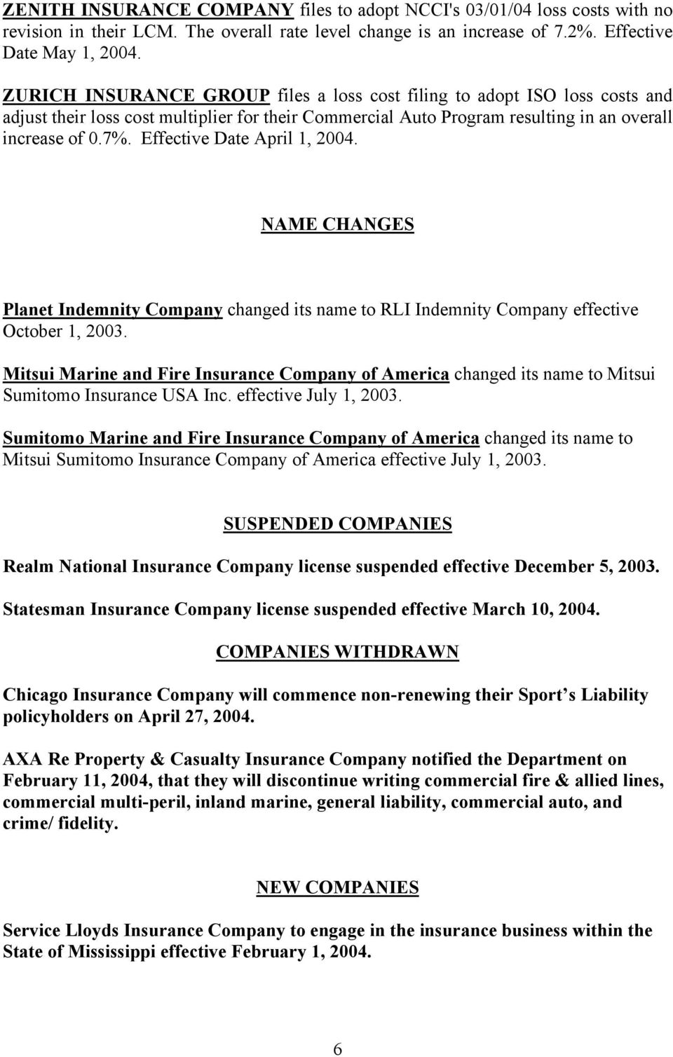 Effective Date April 1, 2004. NAME CHANGES Planet Indemnity Company changed its name to RLI Indemnity Company effective October 1, 2003.