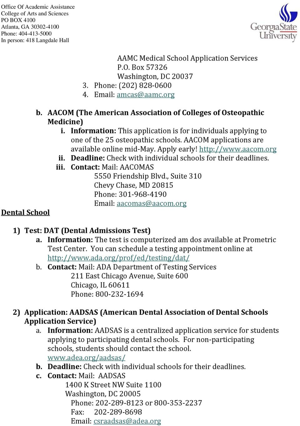 AACOM applications are available online mid May. Apply early! http://www.aacom.org ii. Deadline: Check with individual schools for their deadlines. iii. Contact: Mail: AACOMAS 5550 Friendship Blvd.