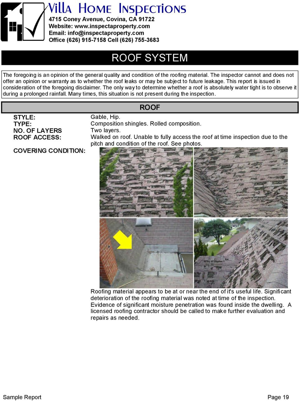 The only way to determine whether a roof is absolutely water tight is to observe it during a prolonged rainfall. Many times, this situation is not present during the inspection. ROOF STYLE: TYPE: NO.