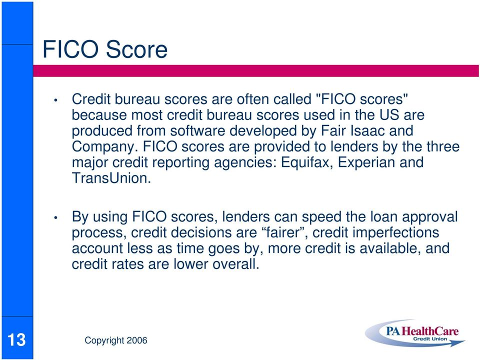 FICO scores are provided to lenders by the three major credit reporting agencies: Equifax, Experian and TransUnion.