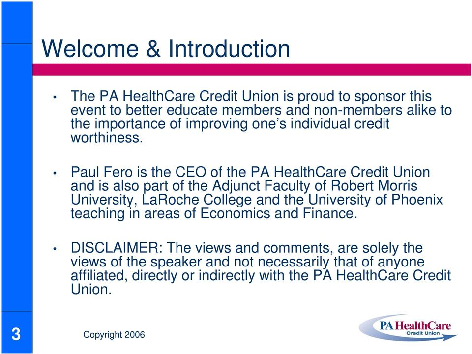 Paul Fero is the CEO of the PA HealthCare Credit Union and is also part of the Adjunct Faculty of Robert Morris University, LaRoche College and the