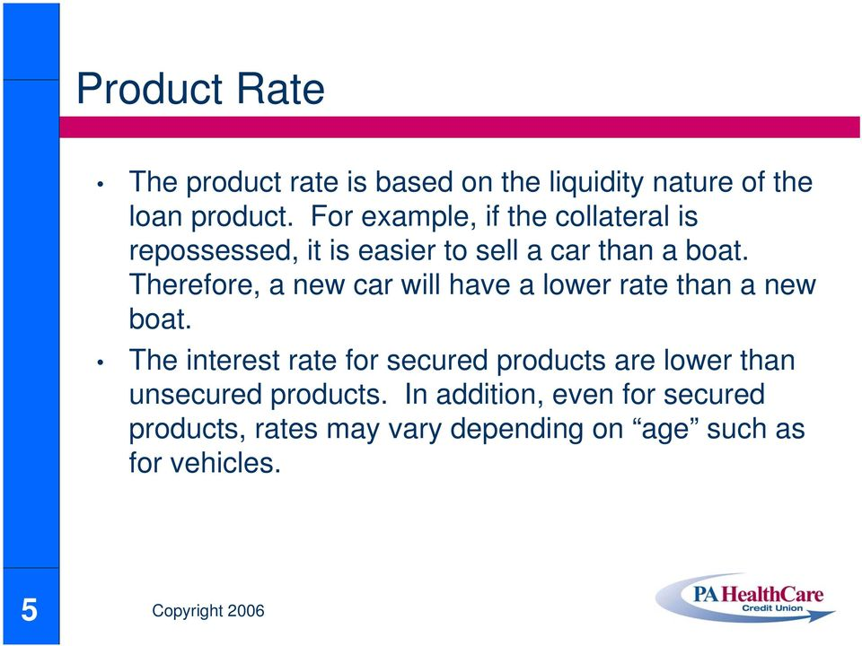 Therefore, a new car will have a lower rate than a new boat.
