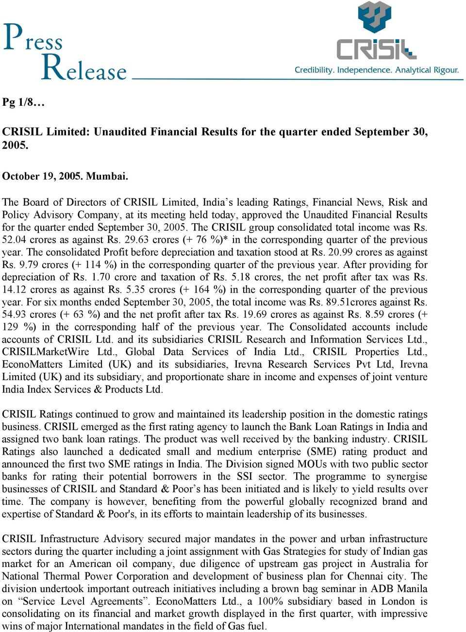 quarter ended September 30, 2005. The CRISIL group consolidated total income was Rs. 52.04 crores as against Rs. 29.63 crores (+ 76 %)* in the corresponding quarter of the previous year.
