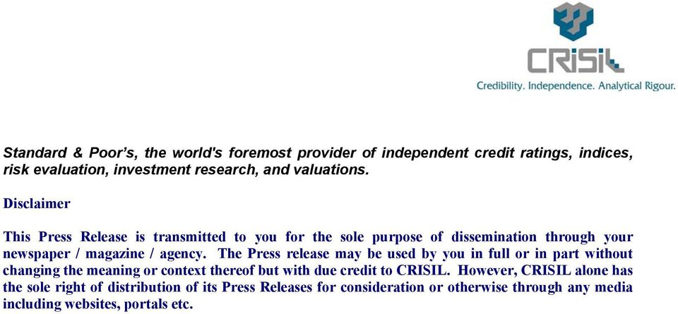 The Press release may be used by you in full or in part without changing the meaning or context thereof but with due credit to CRISIL.