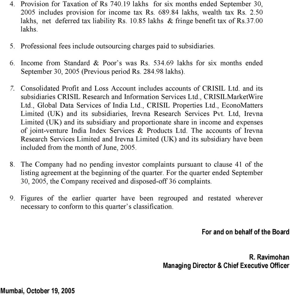69 lakhs for six months ended September 30, 2005 (Previous period Rs. 284.98 lakhs). 7. Consolidated Profit and Loss Account includes accounts of CRISIL Ltd.