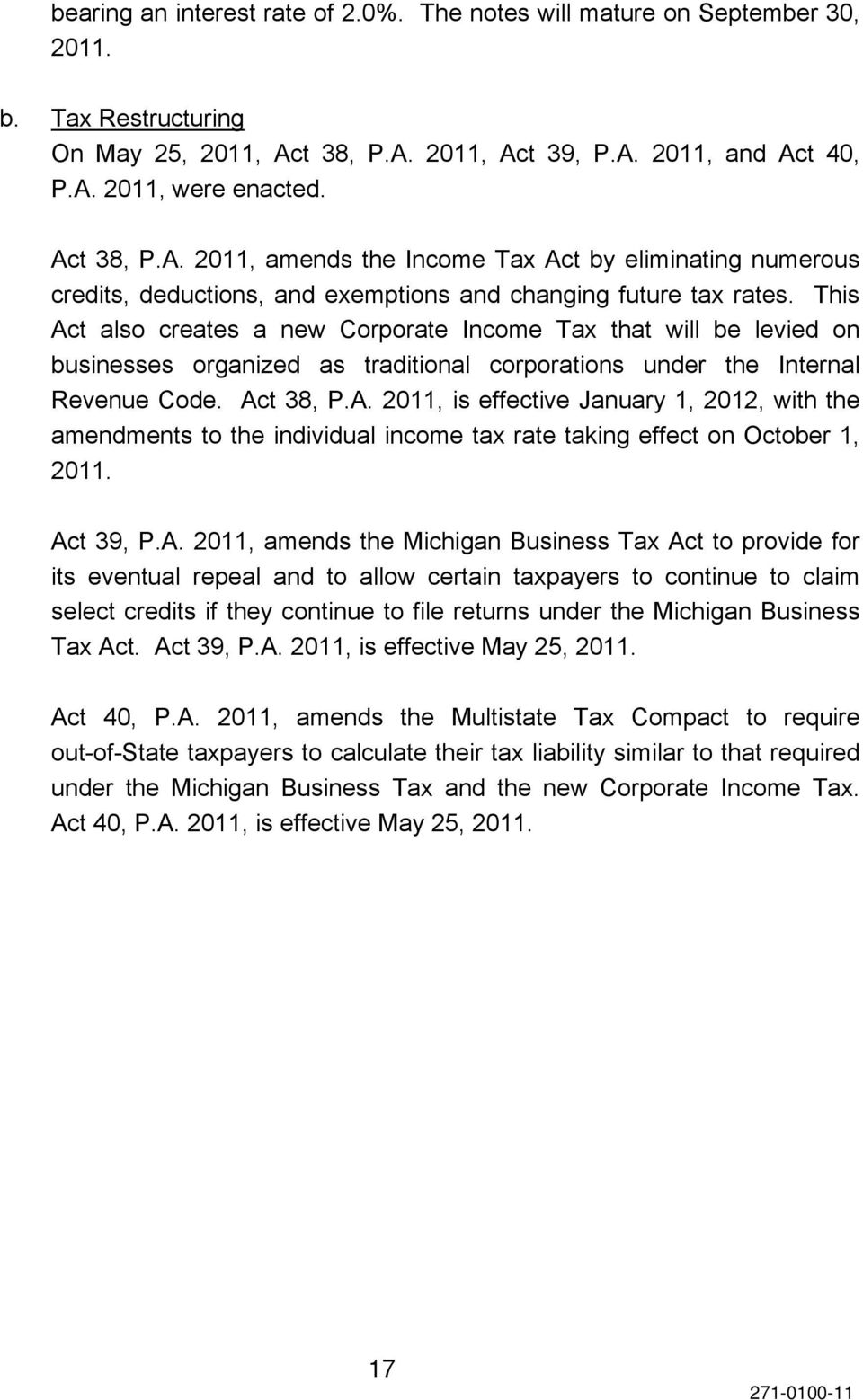 This Act also creates a new Corporate Income Tax that will be levied on businesses organized as traditional corporations under the Internal Revenue Code. Act 38, P.A. 2011, is effective January 1, 2012, with the amendments to the individual income tax rate taking effect on October 1, 2011.