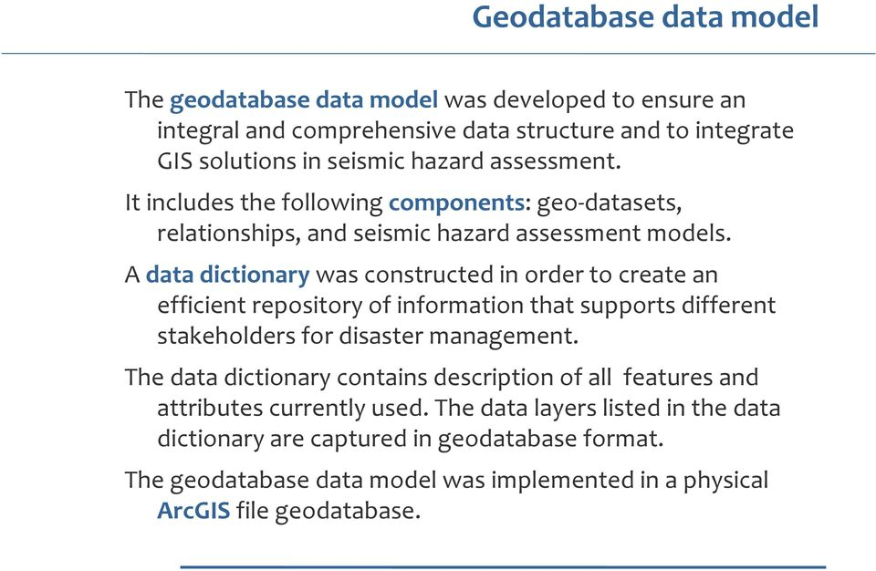 A data dictionary was constructed in order to create an efficient repository of information that supports different stakeholders for disaster management.