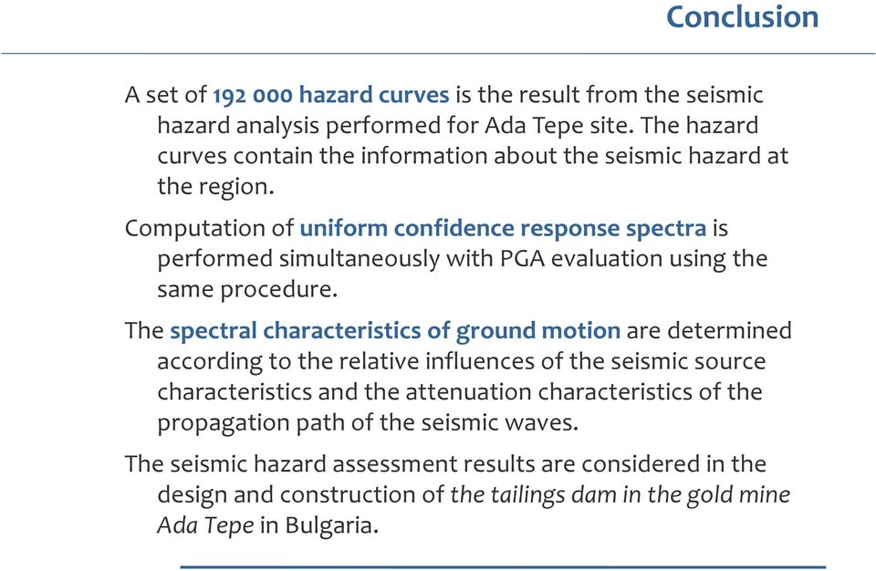 Computation of uniform confidence response spectra is performed simultaneously with PGA evaluation using the same procedure.